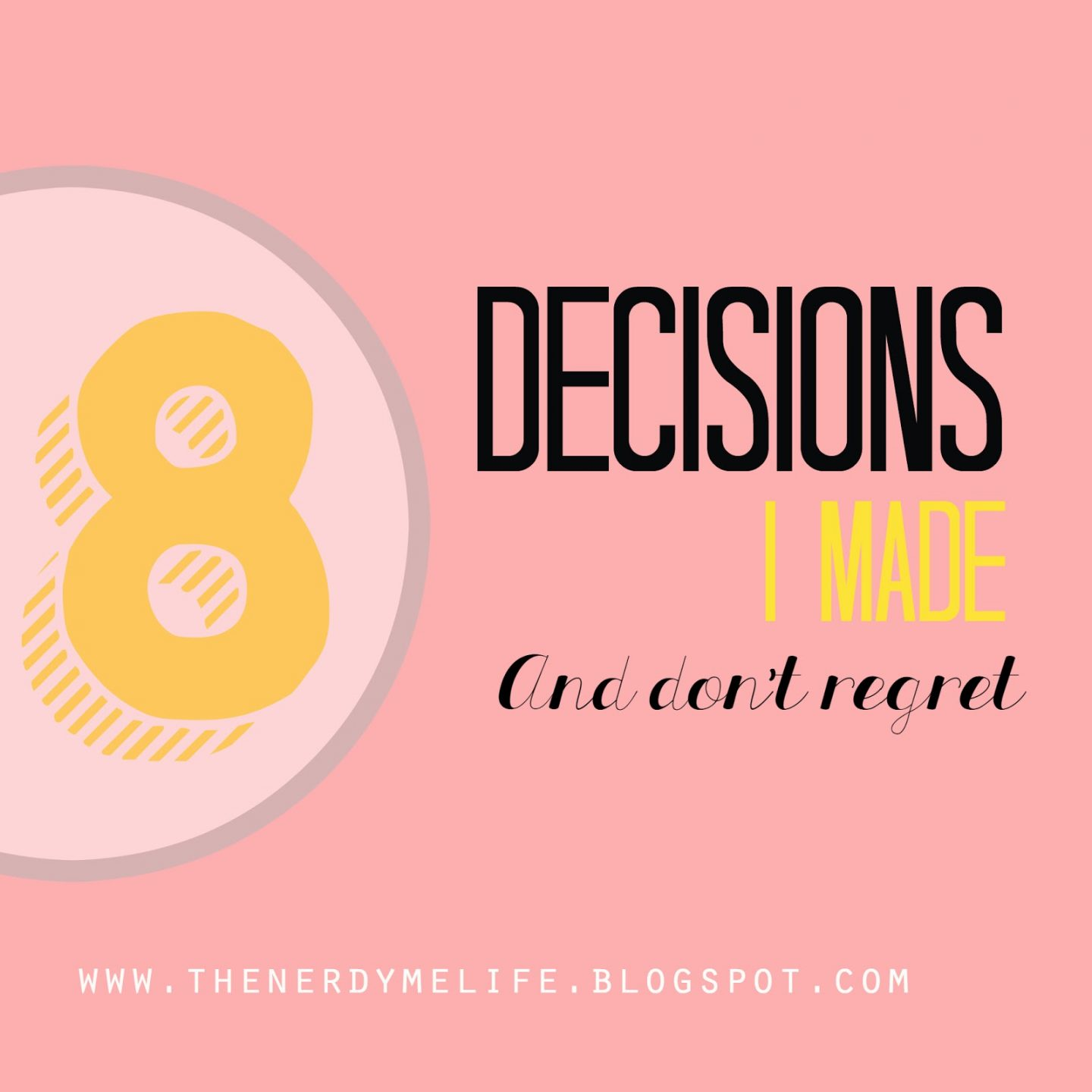 8 Decisions I Made And Don't Regret