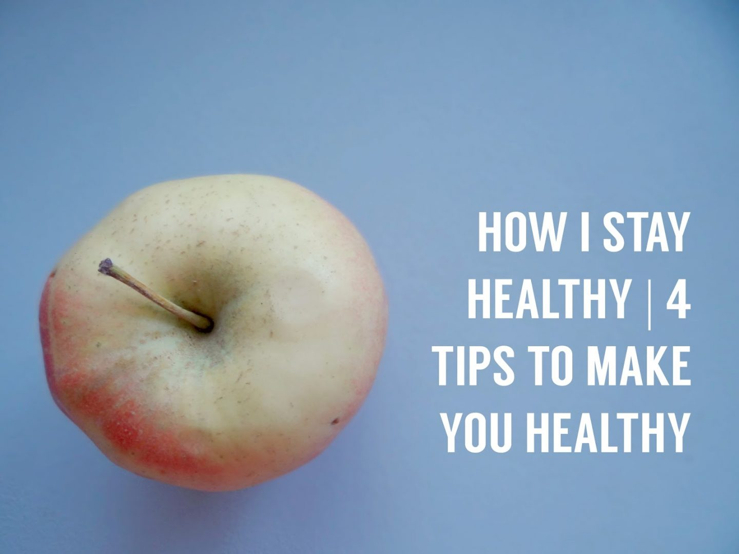 How I Stay Healthy | 4 Steps To Make You Healthy
