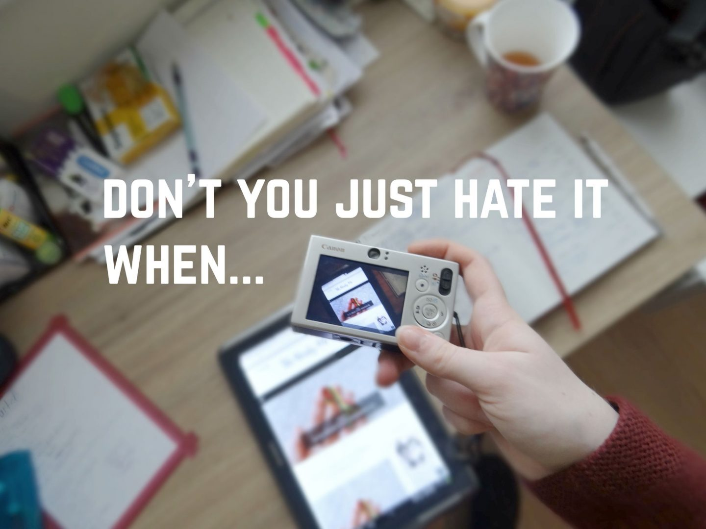 Don't You Just Hate It When… | 11 Things I Hate