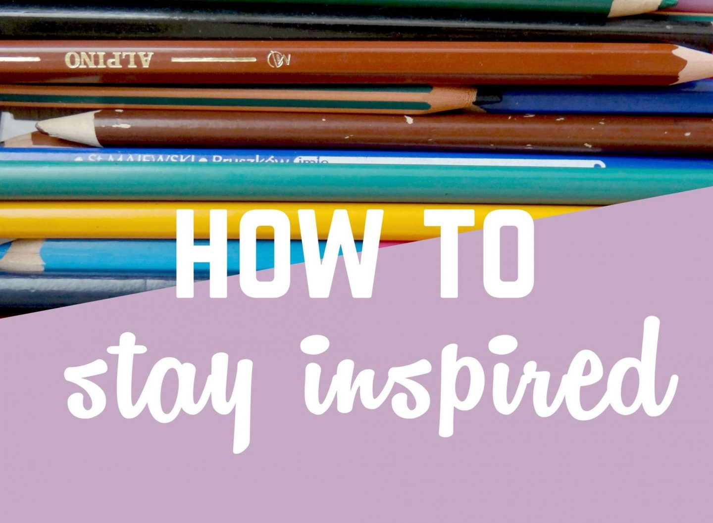 How To Stay Inspired and Never Run Out Of Ideas