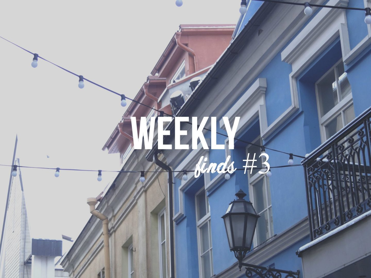 Weekly Finds #3 | Links, Posts, Videos and More