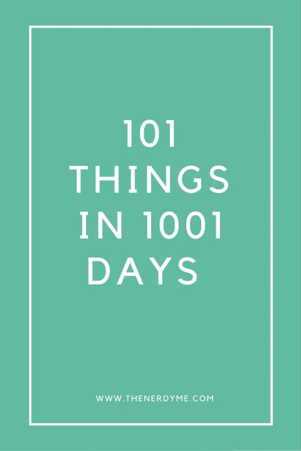 101 Things in 1001 days challenge | The Nerdy Me