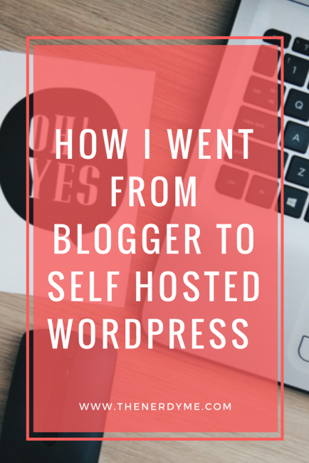 How and Why: Going from Blogger To Self Hosted WordPress Blog | read more on www.thenerdyme.com