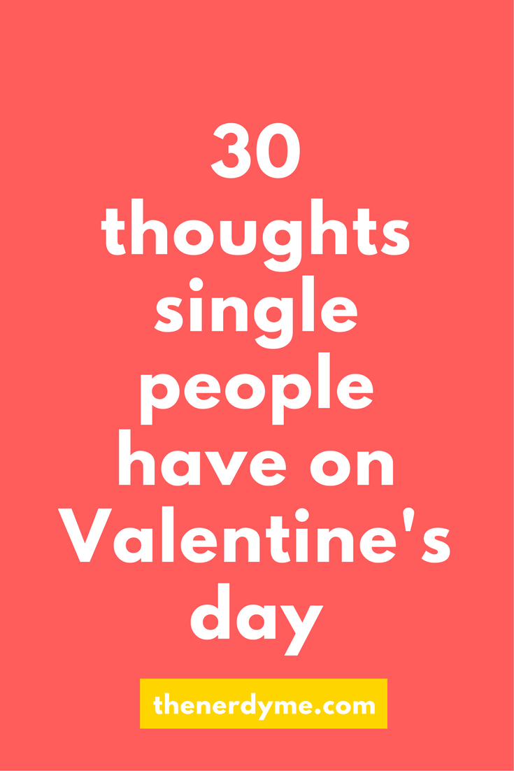 30 Thoughts Every Single Person Has on Valentine's Day | more at www.thenerdyme.com