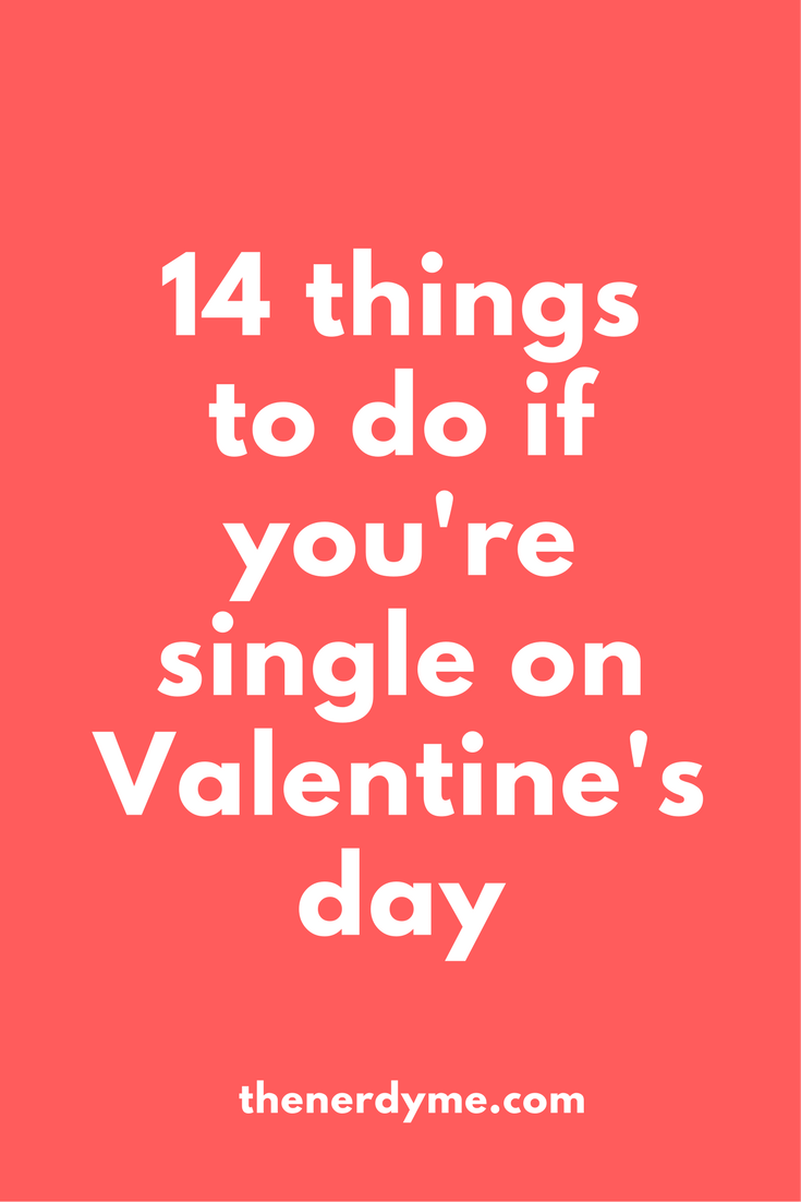 14 Ideas of What To Do If You're Single On Valentine's Day | read more at www.thenerdyme.com