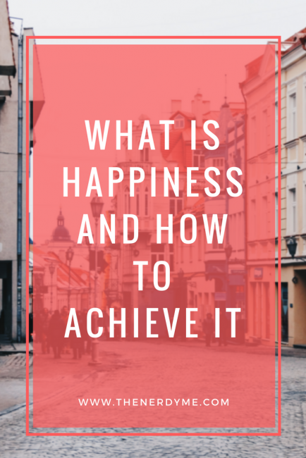 What is Happiness and How To Achieve It? | more www.thenerdyme.com
