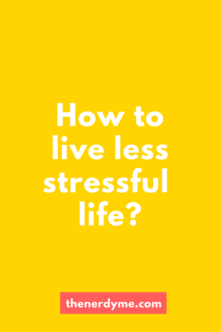 How To Reduce Stress In Your Life | read more on www.thenerdyme.com
