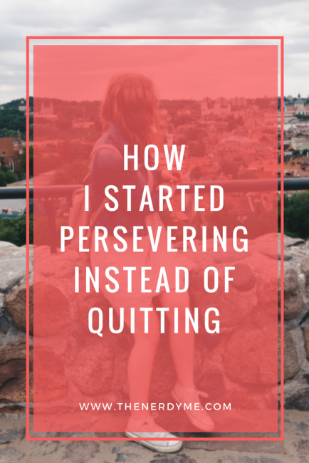 How I Learned To Go On Instead Of Quitting When Things Got Hard | www.thenerdyme.com