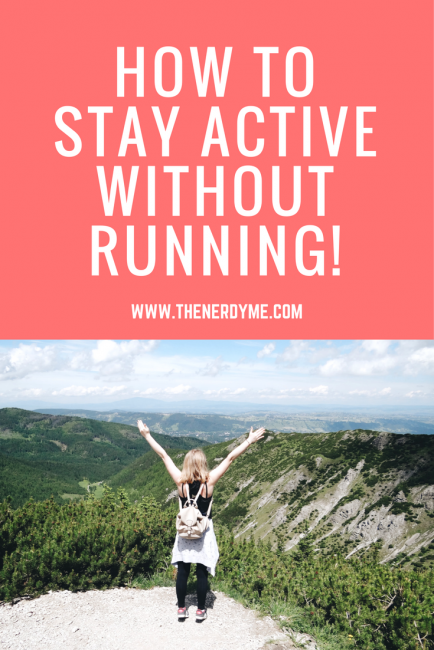 How To Stay Active Without Running! 5 amazing activities that you can start now! www.thenerdyme.com